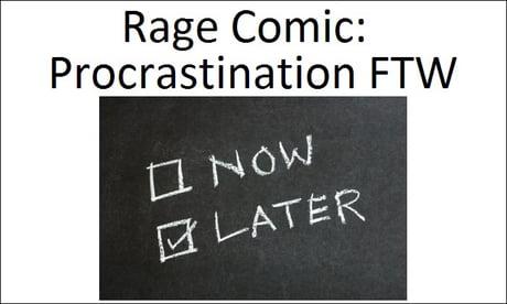 Procrastination Rage Comic based on a true Story