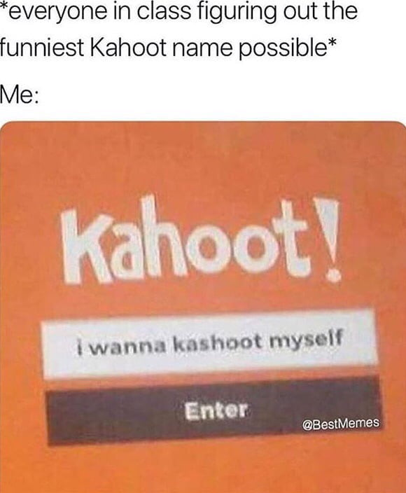 When you lose the kahoot so you kashoot up the school - 9GAG