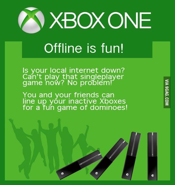 Xbox One: Offline is still fun!