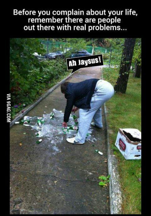 No Matter How Bad Life Is There Is Always Someone Worse Off Than You 9gag