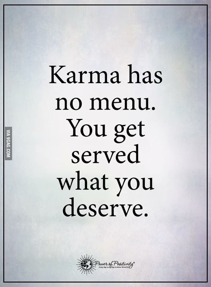 you deserve what you get