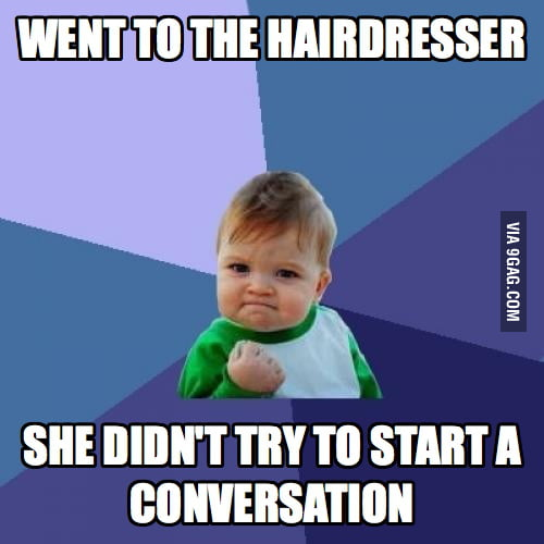 I don't want to talk to my hairdresser