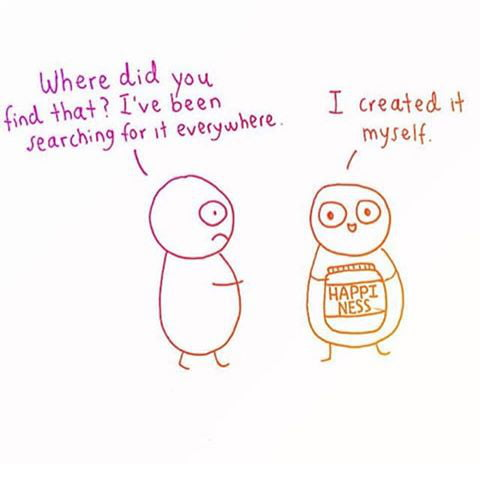 Create happiness rather than finding it!