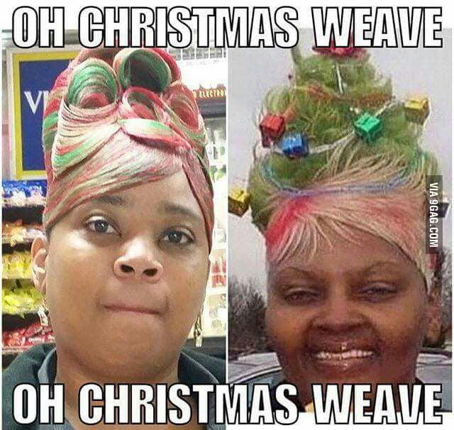 Oh Christmas Weave, Oh Christmas Weave - 9GAG
