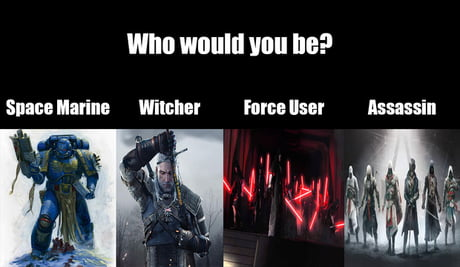 I would want to be a Witcher, if only I pass the tests