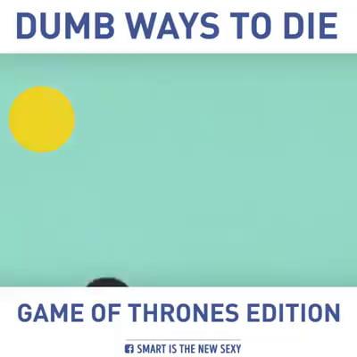 Dumb ways to die #got #gotfans #gameofthrones #juegodetronos