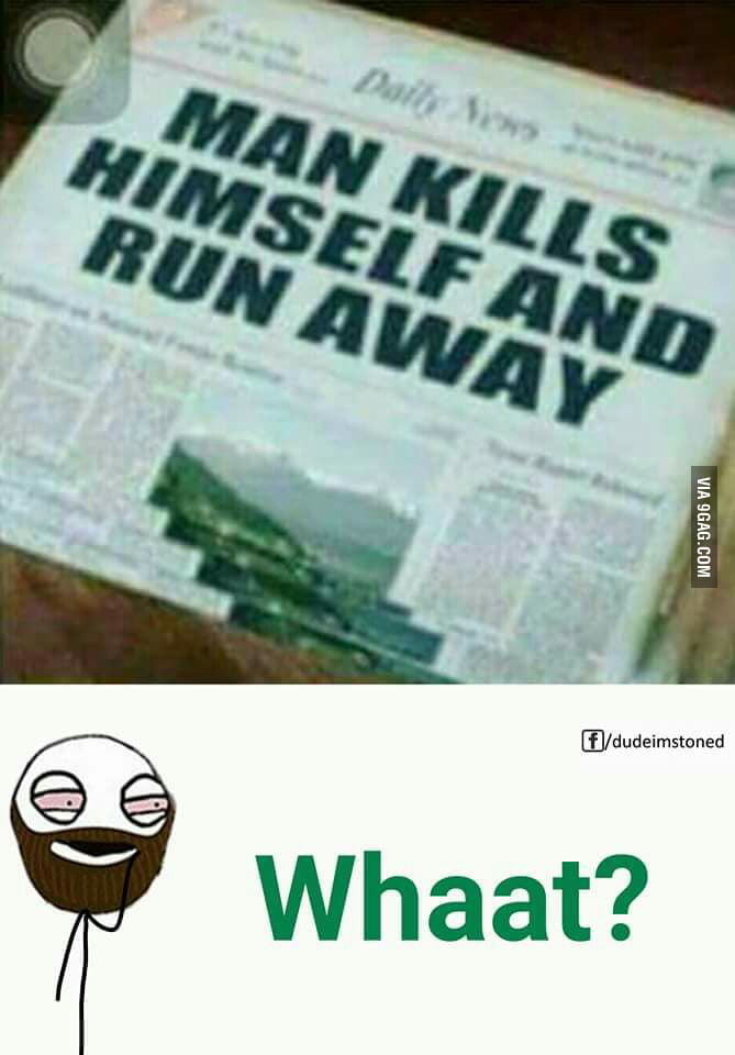 OMG OMG MAN KILLS HIMSELF AND RUNS AWAY 9GAG