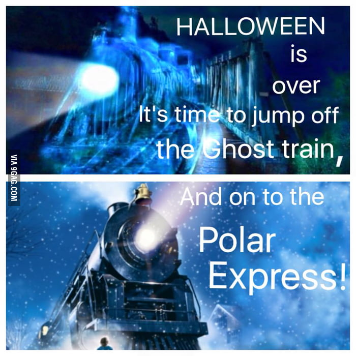 arRDA1y_700b halloween is over christmas has begun ghost train has departed