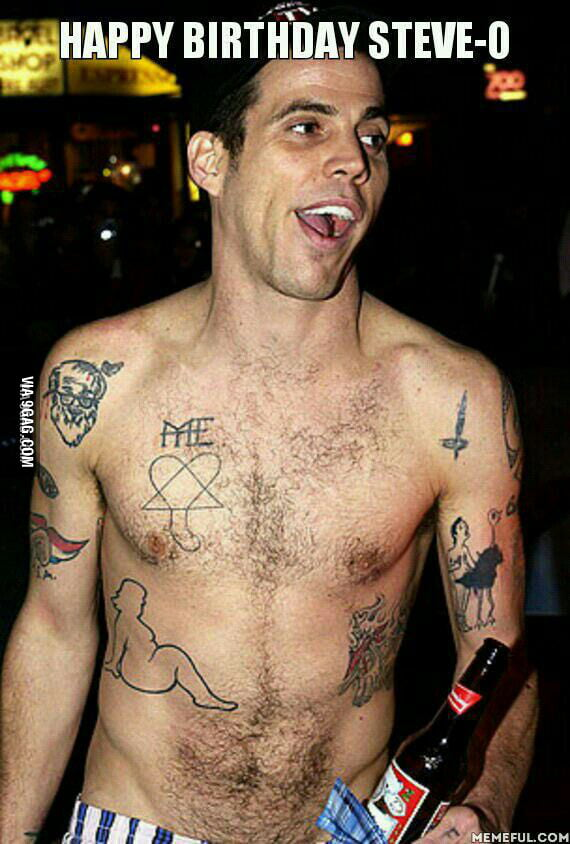 happy birthday to the most badass man alive steve o 9gag. Black Bedroom Furniture Sets. Home Design Ideas