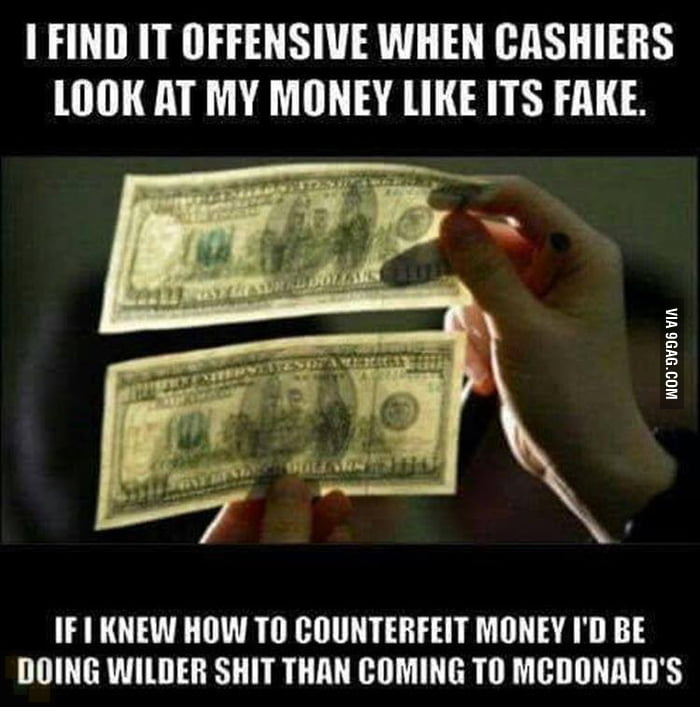The best way to use your counterfeit money - 9GAG