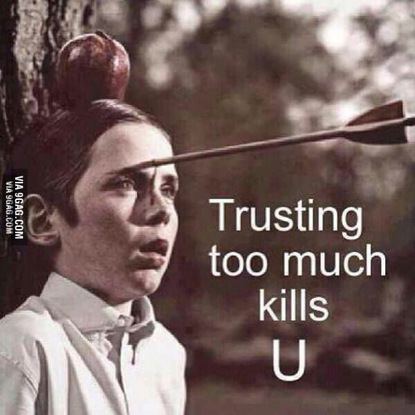 Dont Trust Too Much 9gag