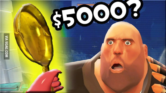 Tf2's golden pan is 5000$, to the guy that was taking about