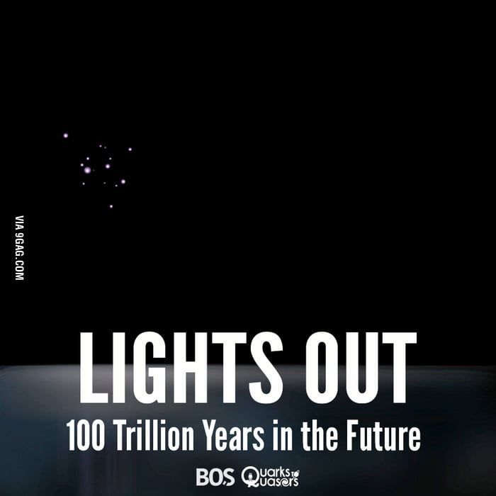 A Big Freeze And Then After A Googol Years The Heat Death Of Universe 9gag
